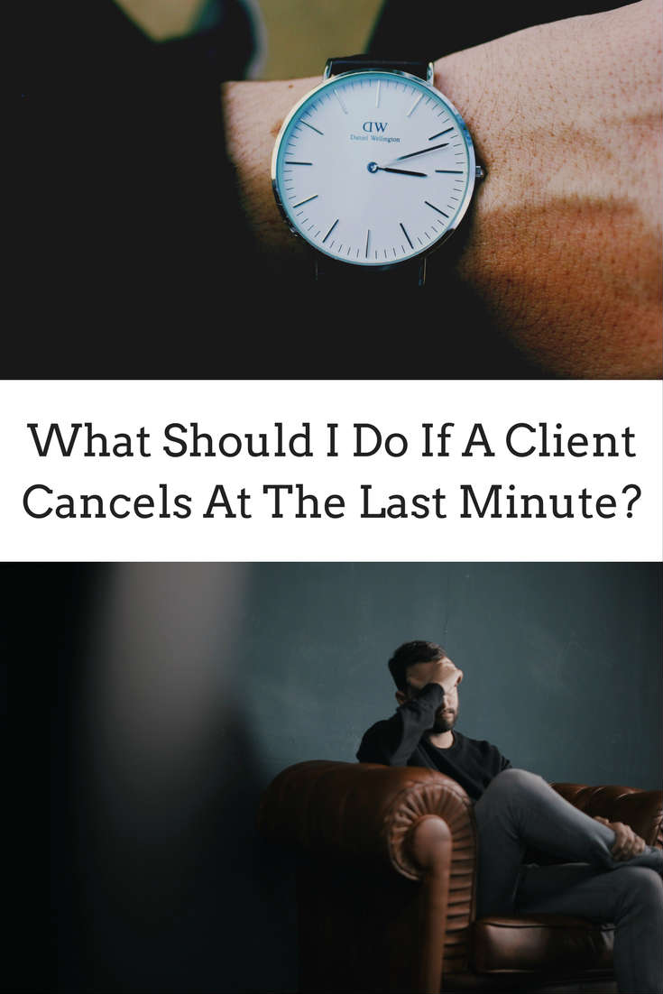 WHAT SHOULD I DO IF A CLIENT CANCELS AT THE LAST MINUTE