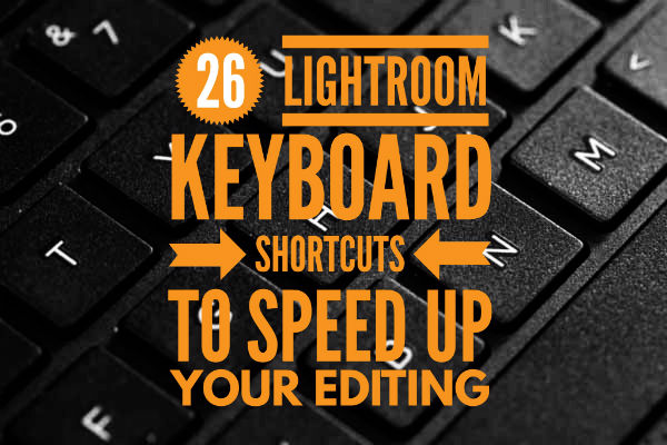 26 Lightroom Keyboard Shortcuts to speed up your editing