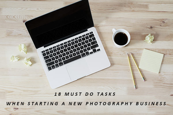 18 Must Do Tasks When Starting A New Photography Business