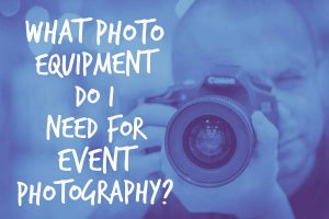 What photo equipment do i need for event photography