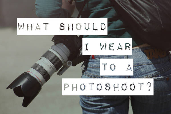 What Should I Wear To A Photoshoot?