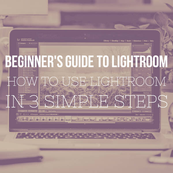 Beginners guide to lightroom basics in 3 simple steps