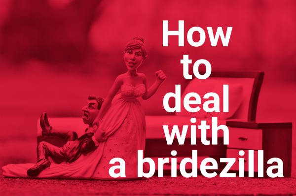 How To Deal With A Bridezilla in your Business and WIN