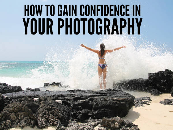 How to gain confidence in your photography