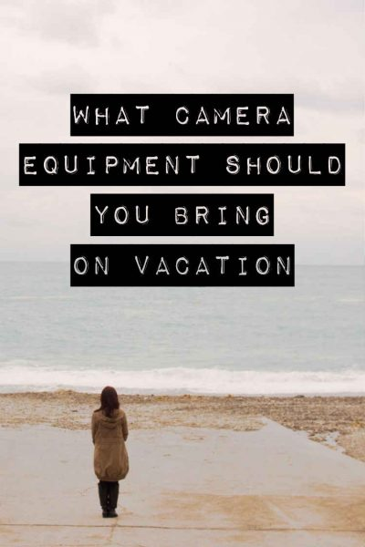What Camera Equipment Should You Bring On Vacation | EP 031