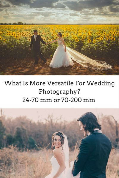 What Is More Versatile 24-70 mm or 70-200 mm For Wedding Photography?