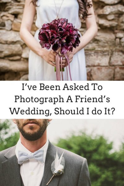 I've Been Asked To Photograph A Friend's Wedding, Should I Do It
